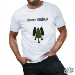 """T-shirt """"Séquoia le problème ?!"""""""